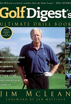 Livres Couvertures de Golf Digest's Ultimate Drill Book: Over 120 Drills that Are Guaranteed to Improve Every Aspect of Your Game and Low