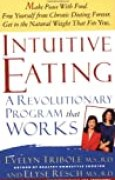 Intuitive Eating: A Recovery Book for the Chronic Dieter: Rediscover the Pleasures of Eating and Rebuild Your Body Image