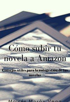 Portada del libro deCómo subir tu novela a Amazon: Consejos útiles para la autogestión de tus novelas