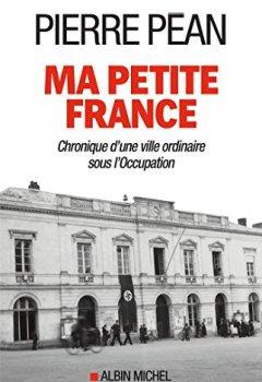 Livres Couvertures de Ma petite France : Chronique d'une ville ordinaire sous l'Occupation