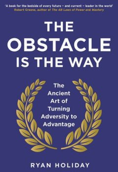 Livres Couvertures de The Obstacle is the Way : The Ancient Art of Turning Adversity to Advantage