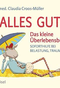 Buchdeckel von Alles gut - Das kleine Überlebensbuch: Soforthilfe bei Belastung, Trauma & Co.