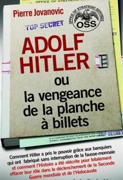 Livres Couvertures de Adolf Hitler ou la vengeance de la planche à billets : Et Le document secret de l'OSS sur la personnalité d'Adolf Hitler