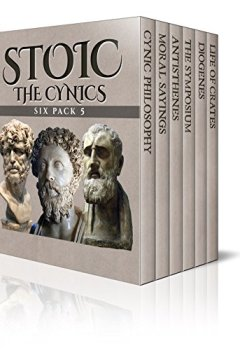 Buchdeckel von Stoic Six Pack 5 – The Cynics: An Introduction to Cynic Philosophy, The Moral Sayings of Publius Syrus, Life of Antisthenes, The Symposium (Book IV), Life ... of Crates (Illustrated) (English Edition)