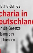 Buchdeckel von Scharia in Deutschland: Wenn die Gesetze des Islam das Recht brechen
