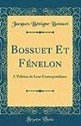 Bossuet Et Fénelon: L'Édition de Leur Correspondance (Classic Reprint)