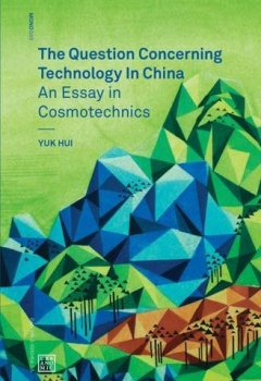 Livres Couvertures de The Question Concerning Technology in China: An Essay in Cosmotechnics