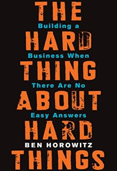 Livres Couvertures de The Hard Thing About Hard Things: Building a Business When There Are No Easy Answers