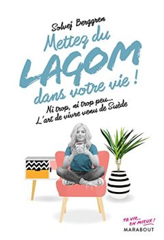 Livres Couvertures de Mettez du lagom dans votre vie : Ni trop, ni trop peu, juste ce qu il faut : l art de vivre made in Sweden (Poche-Psychologie)