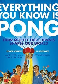 Livres Couvertures de Everything You Know Is Pong: How Mighty Table Tennis Shapes Our World by Roger Bennett (2010-11-02)