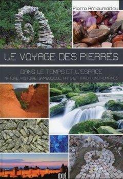 Livres Couvertures de Le voyage des pierres - Dans le temps et l'espace - Nature, histoire, symbolique, arts et traditions humaines