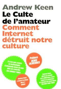 Livres Couvertures de Le culte de l'amateur : Comment Internet tue notre culture