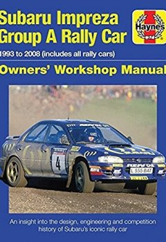 Livres Couvertures de Haynes Subaru Impreza Group A Rally Car: 1993 to 2008 (Includes All Rally Cars); an Insight into the Design, Engineering and Competition History of Subaru's Iconic Rally Car