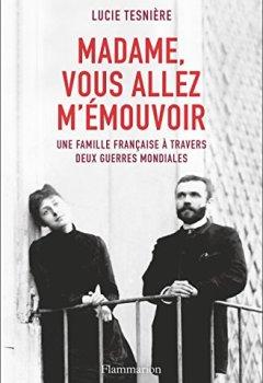Livres Couvertures de Madame, vous allez m'émouvoir. Une famille française à travers deux guerres mondiales (DOCS, TEMOIGNAG)