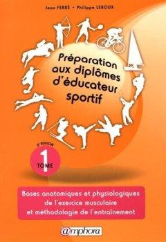 Livres Couvertures de Préparation aux diplômes d'éducateur sportif Tome1 - Bases Anatomiques et Physiologiques de l'exercice musculaire et méthodologie de l'entraînement