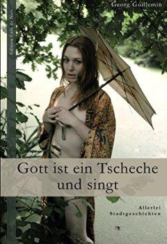 Abdeckungen Gott ist ein Tscheche und singt: Allerlei Stadtgeschichten