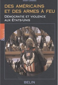 Livres Couvertures de Des Américains et des armes à feu : Démocratie et violence aux Etats-Unis