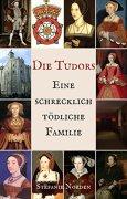 Buchdeckel von Die Tudors: Eine schrecklich tödliche Familie