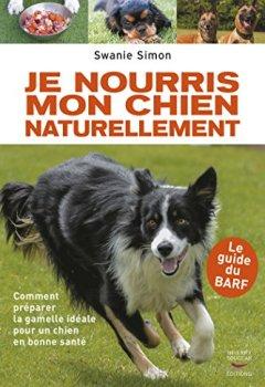 Livres Couvertures de Je nourris mon chien naturellement: Comment préparer la gamelle idéale pour un chien en bonne santé