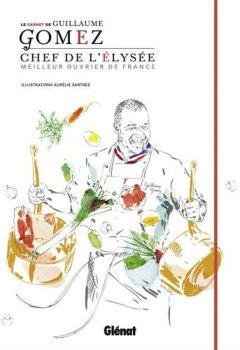 Livres Couvertures de Le Carnet du Chef - Guillaume Gomez : Chef de l'Elysée