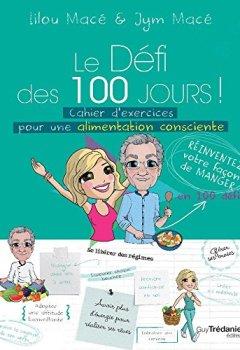 Le Défi des 100 jours ! Cahier d'exercices pour une alimentation consciente de Lilou Mac�