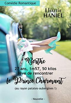 Livres Couvertures de Berthe, 27 ans, 1m57, 50 kilos, rêve de rencontrer le Prince Charmant (au rayon patates-aubergines !): Attention, ceci est une comédie romantique !