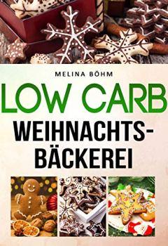 Buchdeckel von Low Carb Weihnachtsbäckerei: Die besten Backrezepte im Advent, garantiert Low Carb
