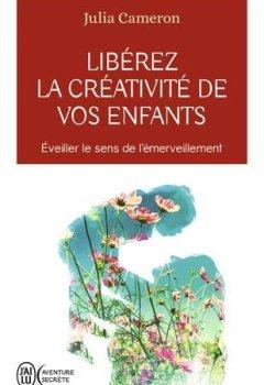 Livres Couvertures de Libérez la créativité de vos enfants : Eveiller le sens de l'émerveillement