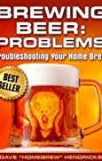 Brewing Beer: Problems (Troubleshooting Your Homebrew Book 1) (English Edition)