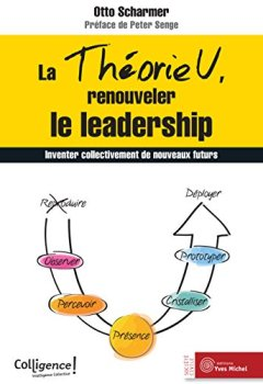 Livres Couvertures de La théorie U, renouveler le leadership : Inventer collectivement de nouveaux futurs