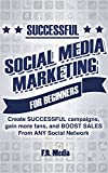 SOCIAL MEDIA MARKETING SUCCESSFULLY FOR BEGINNERS: (FREE CONTENT) Create SUCCESSFUL campaigns, gain more fans, and BOOST SALES From ANY Social Network ... Instagram, Youtube, Youtube Marketing,)