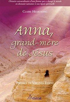 Livres Couvertures de Anna, grand-mère de Jésus: L'histoire extraordinaire d'une femme qui a changé le monde en donnant naissance à une lignée spirituelle