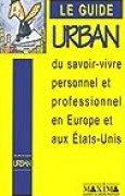 Le Guide Urban du savoir-vivre personnel et professionnel en Europe et aux Etats-Unis