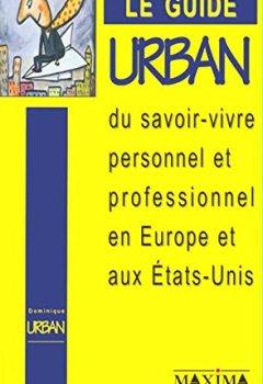 Livres Couvertures de Le Guide Urban du savoir-vivre personnel et professionnel en Europe et aux Etats-Unis