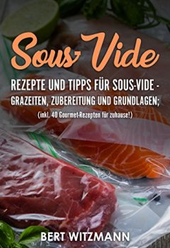 Buchdeckel von Sous-Vide: Rezepte und Tipps für Sous-Vide - Garzeiten, Zubereitung und Grundlagen; (inkl. 40 Gourmet-Rezepten für zuhause!)