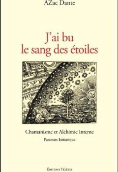 Livres Couvertures de J'ai bu le sang des étoiles - Chamanisme et Alchimie Interne