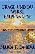 Buchdeckel von FRAGE UND DU WIRST EMPFANGEN: Fragen, die das Universum versteht