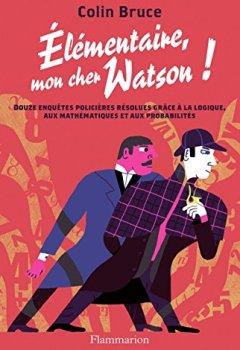 Livres Couvertures de Élémentaire, mon cher Watson! Douze enquêtes policières résolues grâce à la logique, aux mathématiques et aux probabilités