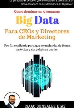 Portada del libro deBig Data para CEOs y Directores de Marketing: Como dominar Big Data Analytics en 5 semanas para directivos