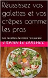 Réussissez Vos Galettes Et Vos Crêpes Comme Les Pros: Les Recettes De Notre Restaurant