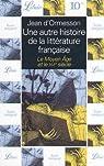 Une autre histoire de la littérature française, tome 1 : le Moyen Age et le XVIe siècle