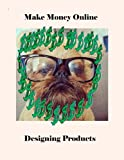 Make Money Online Designing Products Pdf