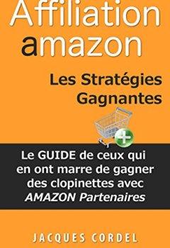 Livres Couvertures de Affiliation Amazon Les Stratégies Gagnantes: Le Guide de Ceux qui en ont Marre de Gagner des Clopinettes avec Amazon Partenaires