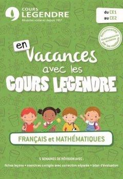 Livres Couvertures de En vacances avec les cours Legendre, Français et mathématiques du CE1 au CE2 - Cahier de vacances