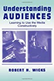 Understanding Audiences: Learning To Use the Media Constructively (Routledge Communication Series)