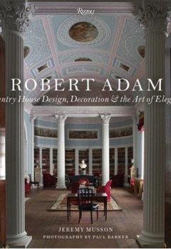 Livres Couvertures de Robert Adam: Country House Design, Decoration & the Art of Elegance