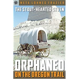 Sterling Point Books: The Stout-Hearted Seven: Orphaned on the Oregon Trail