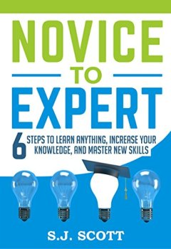 Livres Couvertures de Novice to Expert: 6 Steps to Learn Anything, Increase Your Knowledge, and Master New Skills (English Edition)