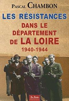 Livres Couvertures de Les résistances dans le département de la Loire 1940-1944