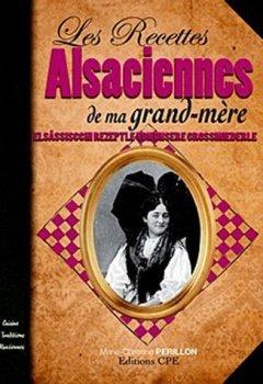 Livres Couvertures de Les recettes alsaciennes de ma grand mère de Marie-Christine Périllon (27 avril 2012) Broché